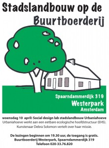 buurtboerderij-flyer, Together with neighbours, schools and local initiatives, URBANIAHOEVE is producing an edible ecological framework in the public space of the city. At the last lecture in a series about urban agriculture, artist Debra Solomon talks about the URBANIAHOEVE Social Design Lab for Urban Agriculture project of building public space food-system infrastructure from the bottom-up.